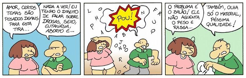 """Tira de quadrinhos em que Eva discute """"amor, certos temas são pesados demais para esta tira..."""". Ivo retruca: """"Nada a ver: eu tenho o direito de falar sobre drogas, sexo, eutanásia, aborto e..."""". Nesse momento, o balão da tira explode e voam letras para todo o lado. Eva diz: """"O problema é o balão, ele não aguenta o peso e rasga..."""" E Ivo, reclamando, por sua vez: """"Mas, também, olha só o material: péssima qualidade!""""."""